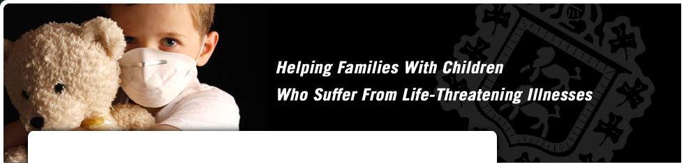 Helping Families With Children Who Suffer From Life-Threatening Illnesses