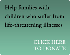 Help families with children who suffer from life-threatening illnesses. CLECK HERE TO DONATE